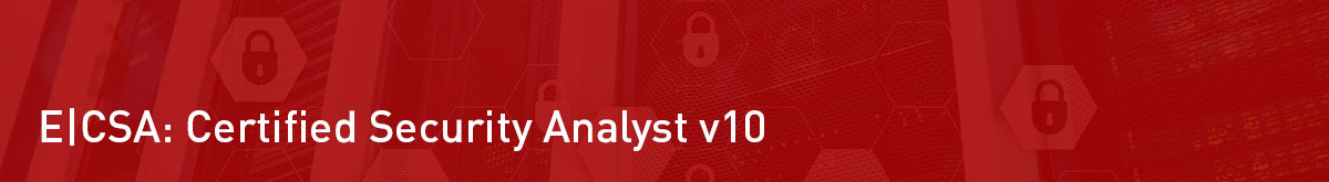 E|CSA – Certified Security Analyst v10